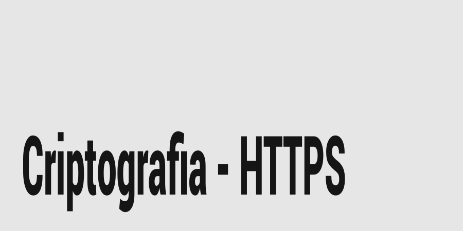 Criptografia: Entendendo o HTTPS  (Vídeo)